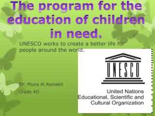 UNESCO works to create a better life for people around the world.