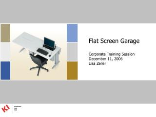 Flat Screen Garage Corporate Training Session December 11, 2006 Lisa Zeller