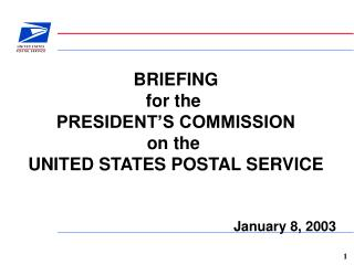 BRIEFING for the  PRESIDENT'S COMMISSION on the  UNITED STATES POSTAL SERVICE