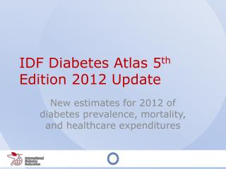 IDF Diabetes Atlas 5 th  Edition 2012 Update