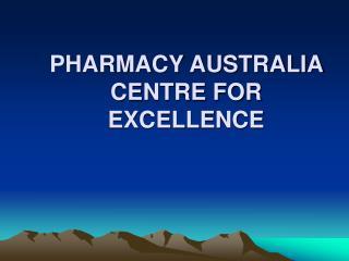 PHARMACY AUSTRALIA CENTRE FOR EXCELLENCE
