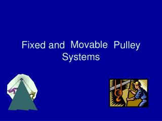 Fixed and  Moveable  Pulley Systems