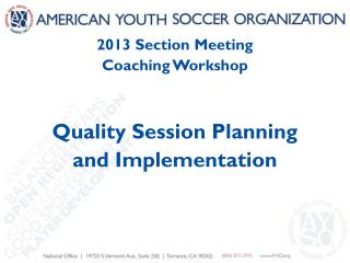 2013 Section Meeting Coaching Workshop Quality Session Planning  and Implementation