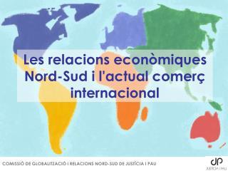 Les relacions econòmiques Nord-Sud i l'actual comerç internacional