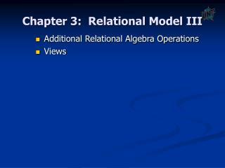 Chapter 3:  Relational Model III