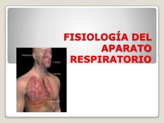 Fisiología  del Aparato Respiratorio
