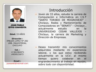 JUAN PABLO EFFIO CHAVESTA Edad:  33 AÑOS Dirección : IMELDA LOPEZ Nº 282 URB. MAGISTERIAL CHICLAYO