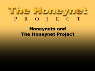 Honeynets and  The Honeynet Project
