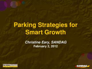 Parking Strategies for Smart Growth Christine Eary, SANDAG February 2, 2012