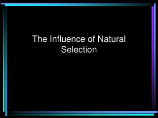 The Influence of Natural Selection