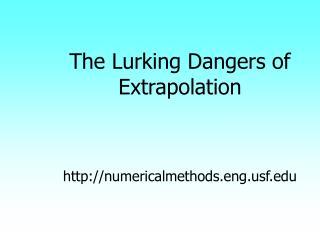 The Lurking Dangers of Extrapolation numericalmethods.engf