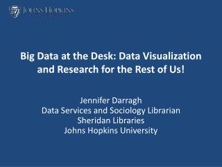 Big Data at the Desk:  Data  Visualization  and  Research  for the  Rest  of  Us !