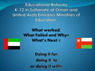 Educational Reforms  K-12 in Sultanate of Oman and  United Arab Emirates Ministries of Education:   What worked,     Wha