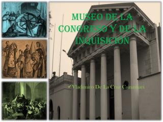 Museo de la Congreso y de la Inquisici�n