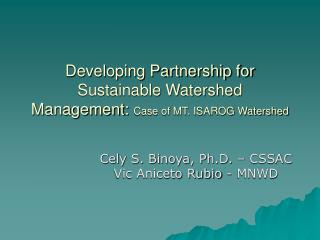 Developing Partnership for Sustainable Watershed Management:  Case of MT. ISAROG Watershed