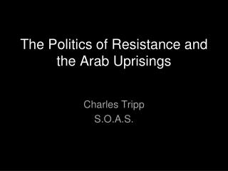 The Politics of Resistance and the Arab Uprisings