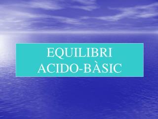 EQUILIBRI  ACIDO-BÀSIC