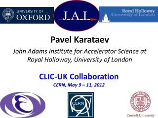 CLIC-UK Collaboration CERN, May 9 – 11, 2012