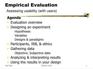 Empirical Evaluation Assessing usability (with users)