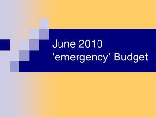June 2010 �emergency� Budget
