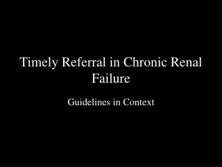 Timely Referral in Chronic Renal Failure