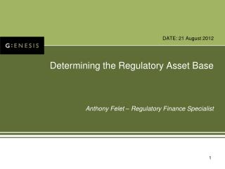 Determining the Regulatory Asset Base Anthony Felet – Regulatory Finance Specialist