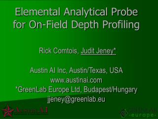 Elemental Analytical Probe for On-Field Depth Profiling    Rick Comtois, Judit Jeney  Austin AI Inc, Austin