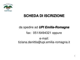 SCHEDA DI ISCRIZIONE da spedire ad  UPI Emilia-Romagna fax:  051/6494321 oppure