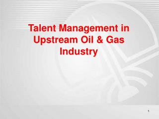 Talent Management in Upstream Oil & Gas Industry