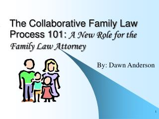 The Collaborative Family Law Process 101:  A New Role for the Family Law Attorney