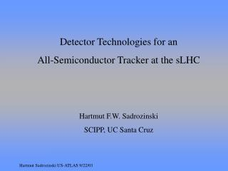 Detector Technologies for an  All-Semiconductor Tracker at the sLHC Hartmut F.W. Sadrozinski