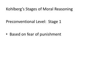 Kohlberg's Stages of Moral Reasoning Preconventional Level:  Stage 1 Based on fear of punishment