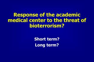 Response of the academic medical center to the threat of bioterrorism?