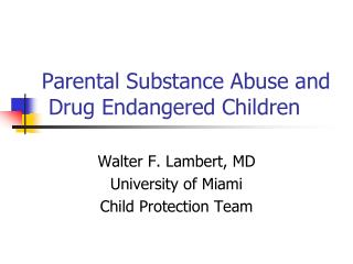 Parental Substance Abuse and   Drug Endangered Children
