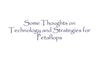 Some Thoughts on Technology and Strategies for Petaflops