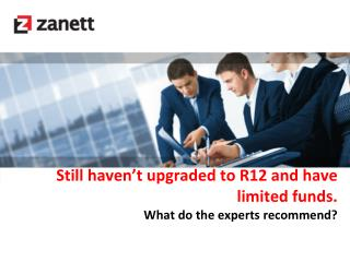 Still haven't upgraded to R12 and have limited funds.  What do the experts recommend?