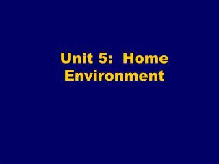 Unit 5:  Home Environment