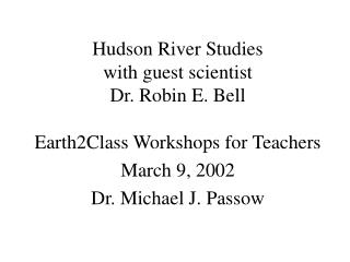 Hudson River Studies with guest scientist Dr. Robin E. Bell