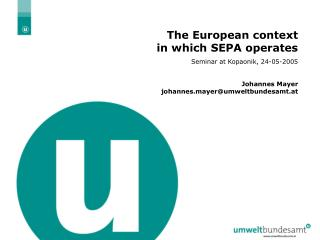 The European context  in which SEPA operates Seminar at Kopaonik, 24-05-2005