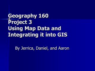 Geography 160 Project 3 Using Map Data and Integrating it into GIS