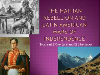 The Haitian Rebellion and Latin American Wars of Independence