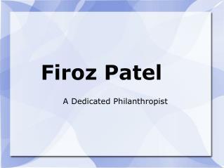 Firoz Patel  A Dedicated Philanthropist