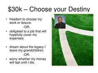 $30k – Choose your Destiny