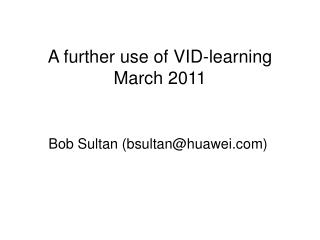 A further use of VID-learning March 2011
