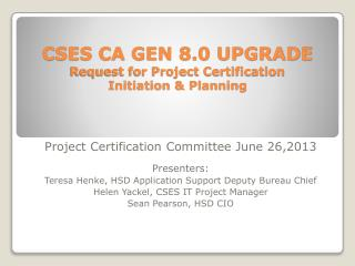 CSES CA GEN 8.0 UPGRADE Request for Project Certification  Initiation & Planning