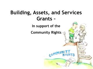 Building, Assets, and Services Grants �  In support of the  Community Rights