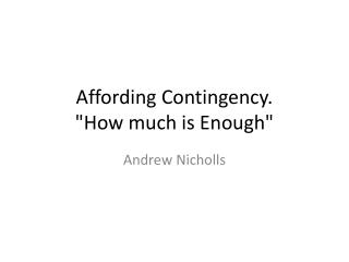 "Affording Contingency.  ""How much is Enough"""