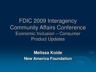 FDIC 2009 Interagency Community Affairs Conference Economic Inclusion – Consumer Product Updates