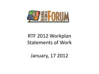 RTF 2012  Workplan Statements of Work January, 17 2012