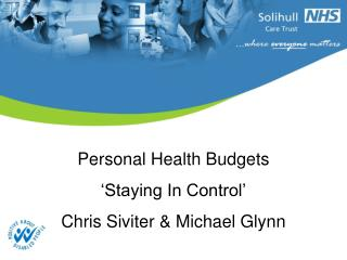Personal Health Budgets 'Staying In Control' Chris Siviter & Michael Glynn